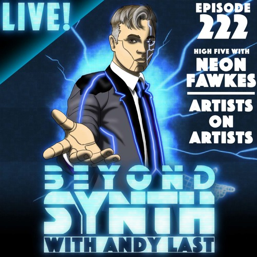 Beyond Synth - 222 - Live / Neon Fawkes / Artists on Artists