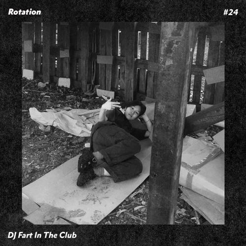 Rotation 024: DJ Fart In The Club