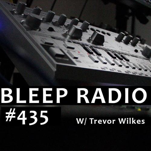 Bleep Radio #435 w/ Trevor Wilkes