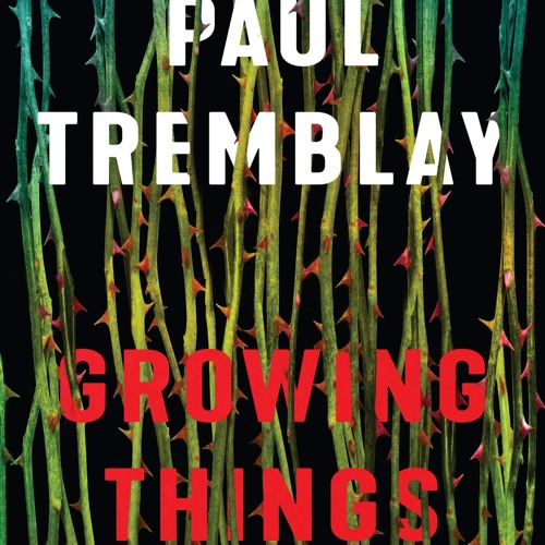Paul Tremblay Talks 'Growing Things' on Thorne & Cross: Haunted Nights LIVE!