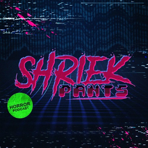 Shriek Pants - January 26th to February 1st, 2020