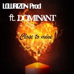 Dominant - Close To Mine