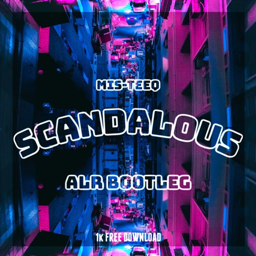 MIS TEEQ - SCANDALOUS (ALR BOOTLEG) (1K FREE DOWNLOAD)
