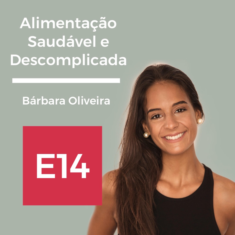 E14: Alimentação Saudável e Descomplicada, com Bárbara Oliveira