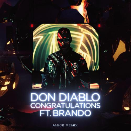 Don Diablo ft. Brando - Congratulations (Amice Remix)[Free Download]