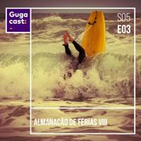Almanacão VIII - Gugacast - S05E03
