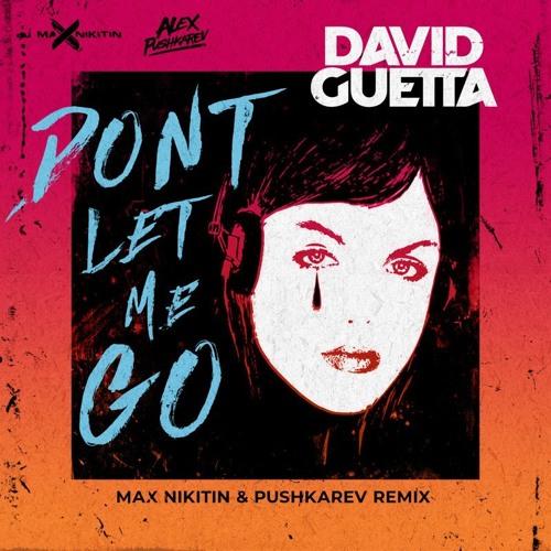 David Guetta - Don't Let Me Go (Max Nikitin & Pushkarev Remix)[Free Download]