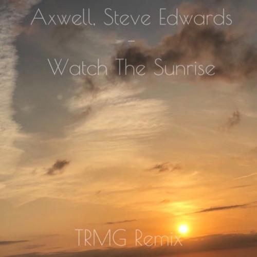 Axwell, Steve Edwards - Watch The Sunrise (TRMG Remix)[Free Download]
