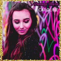 Already There - CAROLINE