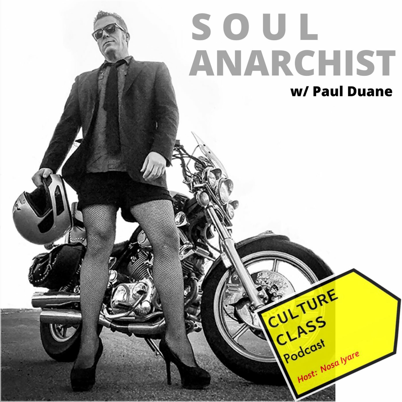 Ep 058- Soul Anarchist (w/ Paul Duane)