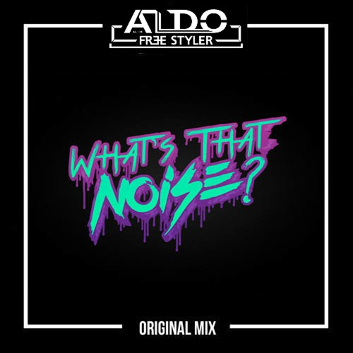 What's That Noise - Aldofreestyler (Priview)