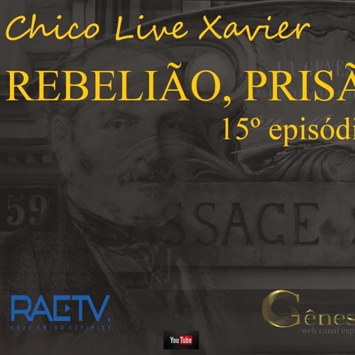CHICO LIVE XAVIER (15) - REBELIÃO, PRISÃO E MORTE - CARLOS A BRAGA COSTA