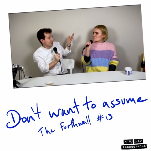 Don't want to assume - The Forthwall #13