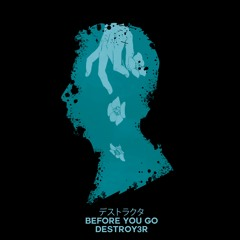 DESTROY3R - BEFORE YOU GO