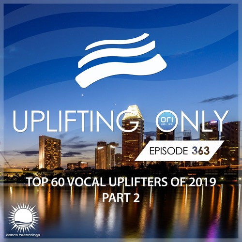 Uplifting Only 363 (Jan 23, 2020) (Ori's Top 60 Vocal Uplifters Of 2019 - Part 2)