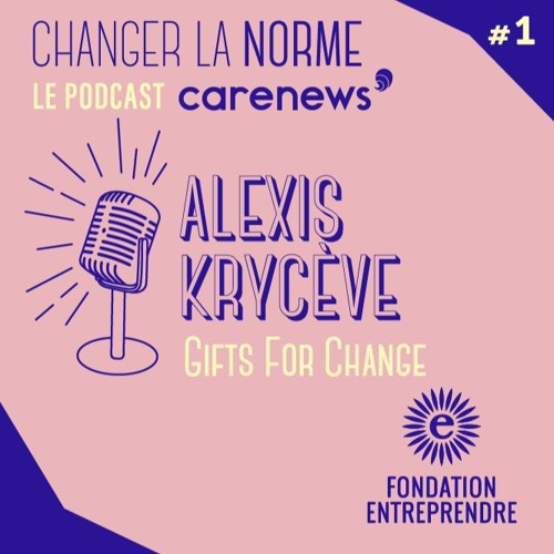 Changer La Norme S03E01 - Alexis Kryceve / Gifts For Change