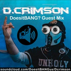 D.CRIMSON - DoesitBANG? Guest Mix