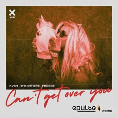 KVSH, The Otherz, FRÖEDE - Can't Get Over You (EPULSE REMIX)