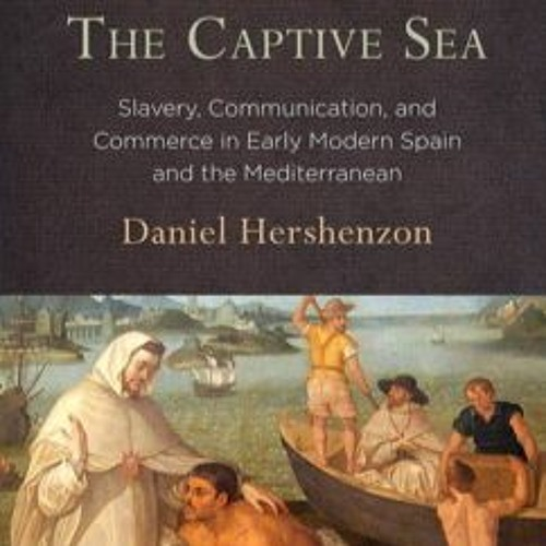 Slavery, Communication, and Commerce in the Early Modern Mediterranean | Daniel Hershenzon