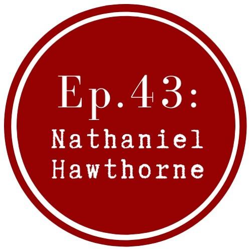 Get Lit Episode 43: Nathaniel Hawthorne