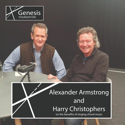 Alexander Armstrong and Harry Christophers on the benefits of singing choral music