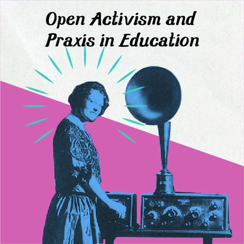 Catherine Cronin: Open Activism & Praxis in Education