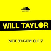Mix Series 0.0.7 - Will Taylor (UK)