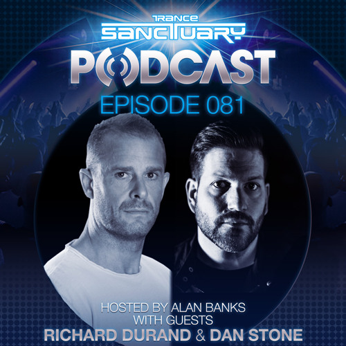 Trance Sanctuary Podcast 081 with Richard Durand & Dan Stone