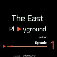 The East Playground (Podcast Ep 01) (1)