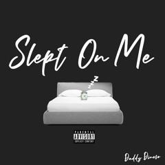Slept On Me