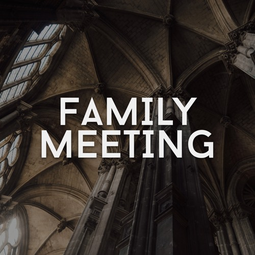 Family Meeting 07.19