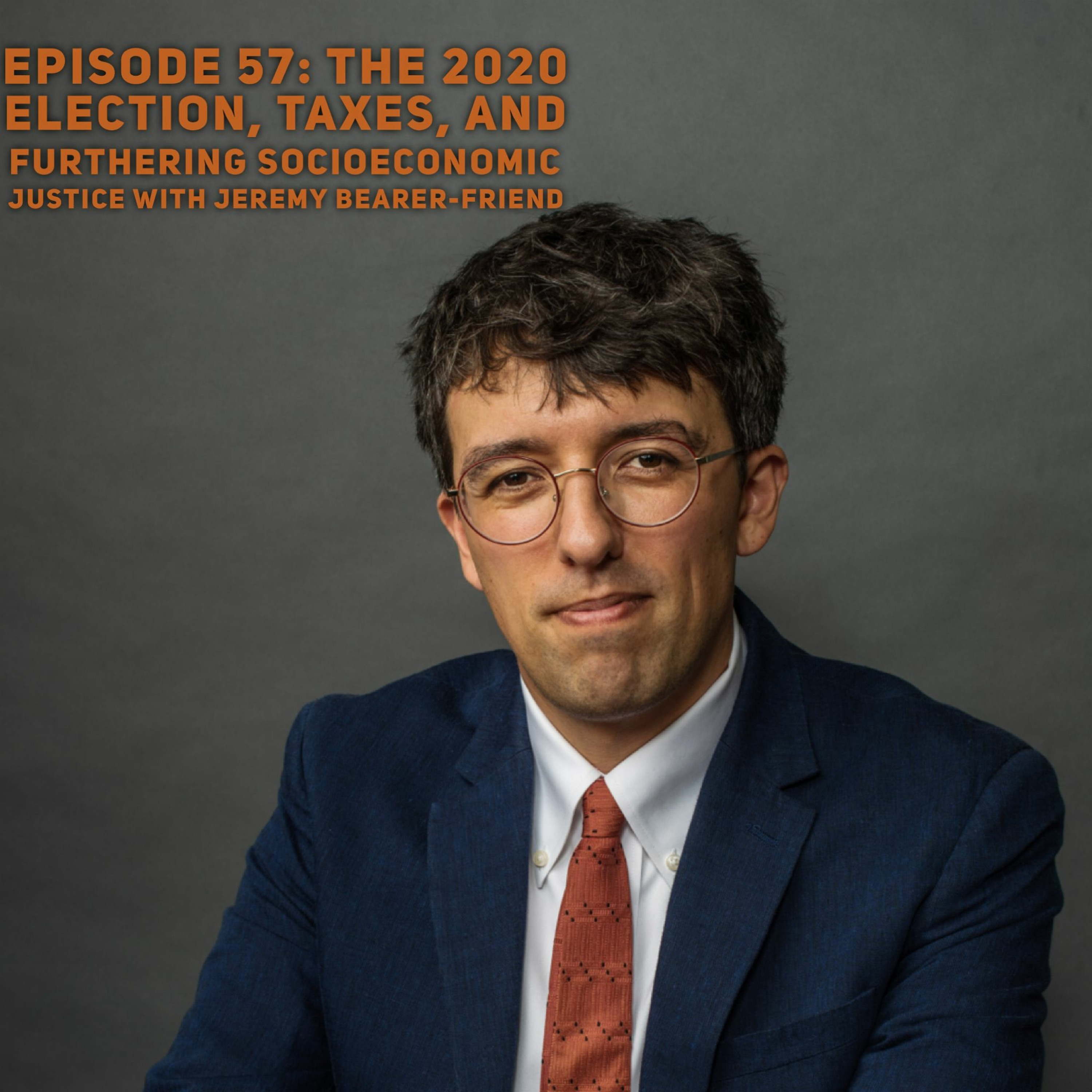 Episode 57: The 2020 Election, Taxes, and Furthering Socioeconomic Justice with Jeremy Bearer-Friend