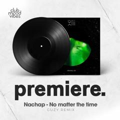 PREMIERE: Nachap - No Matter The Time (Guzy Remix) [Project 13]