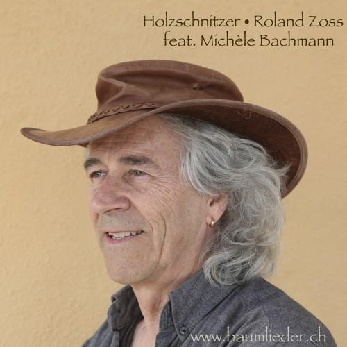Roland Zoss feat Michèle Bachmann - Holzschnitzer