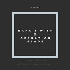 Jay Byrne & DJ William Powell - Bang I Wish x Operation Blade