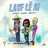 Download Lave Lè A - TONYMIX FEAT TIBABAS &  MARTELLY [K20] Mp3