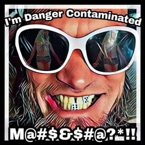 Im Danger Contaminted M@#$%&%$#@er!!