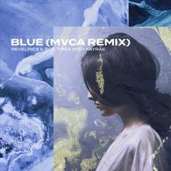 Revelries & Rob Tirea Ft. Kayrae - Blue (MVCA Remix)