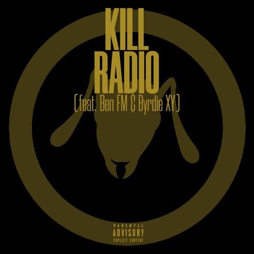 Kill Radio (feat. Ben FM & Byrdie XY)