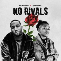 Mac Irv x Jyellowl - No Rivals