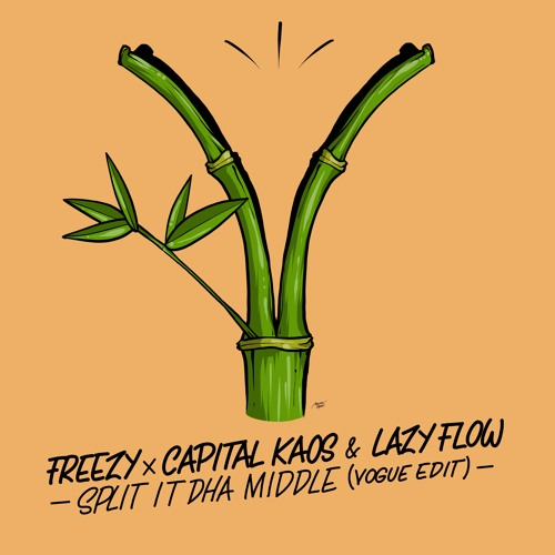 Freezy - Split In dHA Middle (Capital Kaos & Lazy Flow vogue edit)