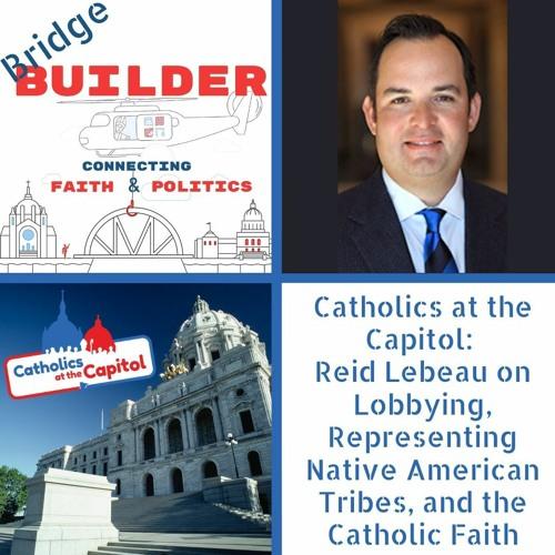 Reid Lebeau on Lobbying, Representing Native American Tribes, and the Catholic Faith