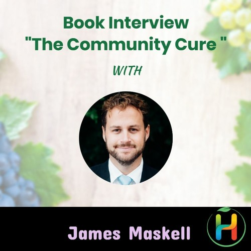 """Book Interview """"The Community Cure: Transforming Health Outcomes Together"""" with James Maskell"""