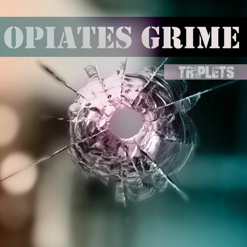 Opiates Grime - Triplets