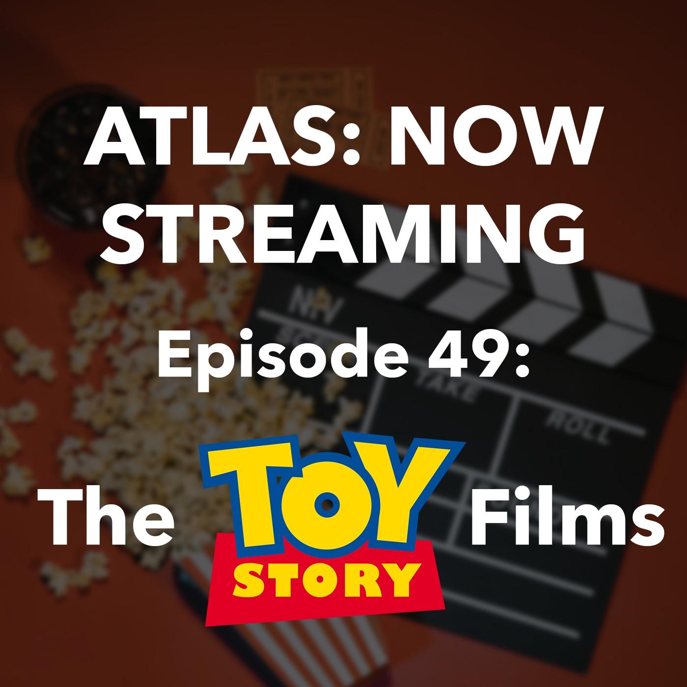 The Toy Story Saga - Atlas: Now Streaming Episode 49
