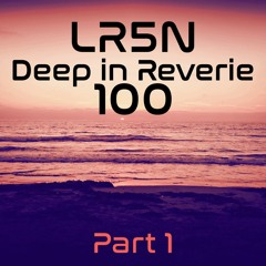 Deep In Reverie Episode 100 Part 1 - 01-02-2020