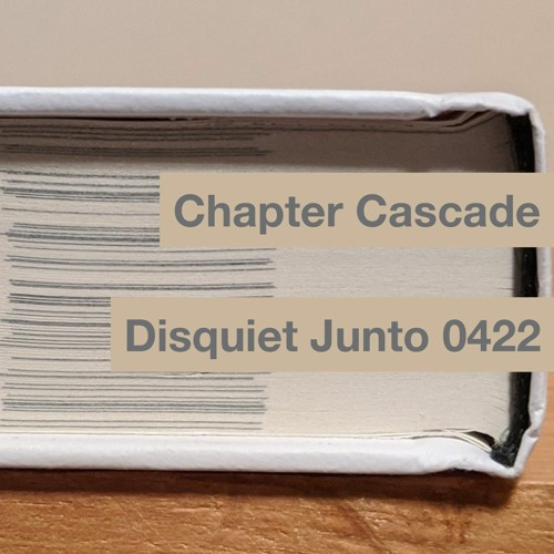 Disquiet Junto Project 0422: Chapter Cascade
