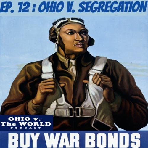 Ep. 12: Ohio v. Segregation (Tuskegee Airmen)