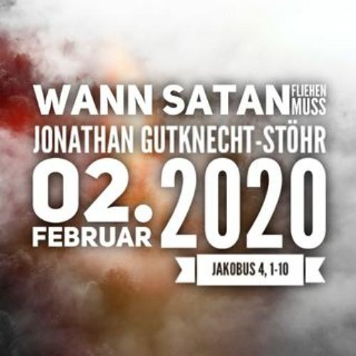 Wann Satan fliehen muss - Jonathan Gutknecht-Stöhr - 02.02.2020