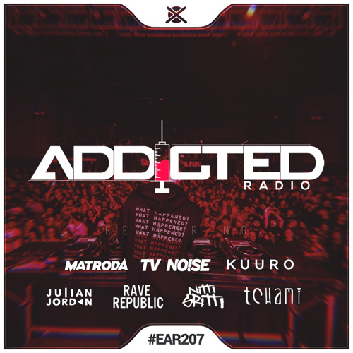 Addicted Radio #207